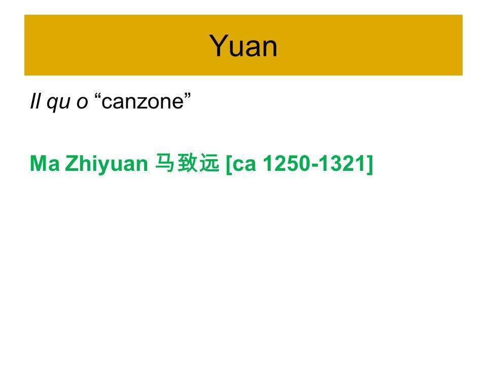 Yuan Il qu o canzone Ma Zhiyuan 马致远 [ca 1250-1321]